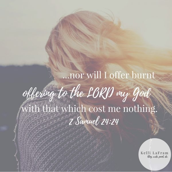 nor will I offer burnt offering to the LORD my God with that which cost me nothing.